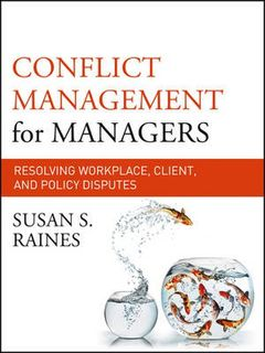 Conflict Management for Managers: Resolving Workplace, Client, and Policy Disputes (1st Edition)