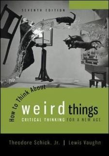 How to Think About Weird Things: Critical Thinking for a New Age (7th Edition)