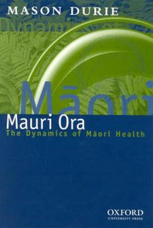 Mauri Ora: the Dynamics of Maori Health: The Dynamics of Maori Health
