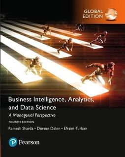 Business Intelligence, Analytics and Data Science: A Managerial Approach, Global Edition (4th Edition)