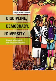 Discipline, Diversity, and Democracy: Working with Students with Behaviour Difficulties
