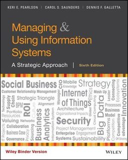 Managing and Using Information Systems: A Strategic Approach (6th Edition)
