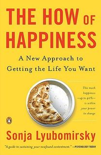 How of Happiness, The: A Practical Guide to Getting the Life You Want