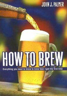 How to Brew: Everything You Need to Know to Brew Great Beer Every Time (4th Edition)