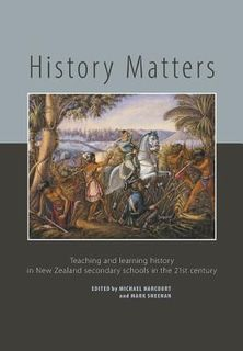 History Matters: Teaching and Learning History in New Zealand Secondary Schools