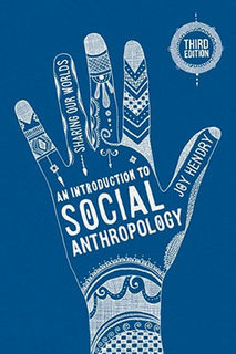An Introduction to Social Anthropology: Sharing Our Worlds (3rd Edition)