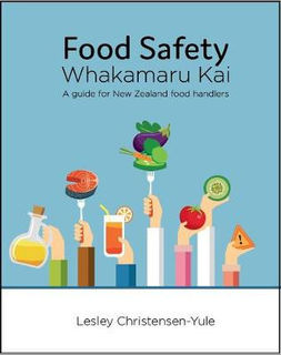 Food Safety - Whakamaru Kai: A Guide for New Zealand Food Handlers