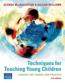 Techniques for Teaching Young Children: Choices for Theory and Practice (3rd Edition)