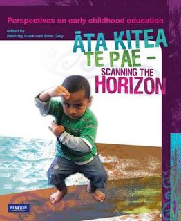 Ata Kitea Te Pae - Scanning the Horizon: Perspectives on Early Childhood Education