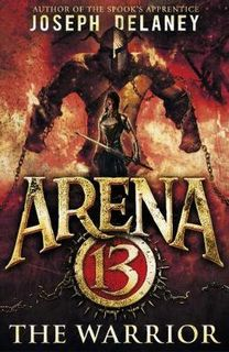 Arena 13 Trilogy #03: The Warrior