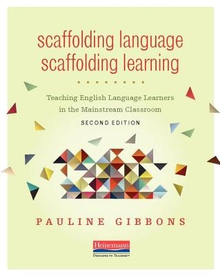 Scaffolding Language, Scaffolding Learning: Teaching English Language Learners in the Mainstream Classroom (2nd Edition)