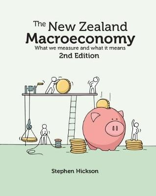 New Zealand Macroeconomy: What We Measure and What it Means, The (2nd Edition)