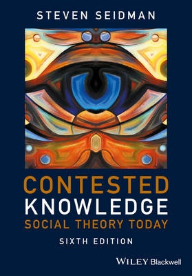Contested Knowledge: Social Theory Today (6th Edition)