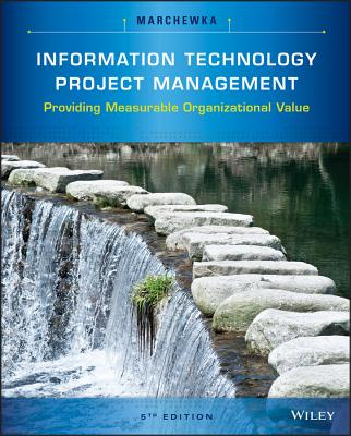 Information Technology Project Management: Providing Measurable Organizational Value (5th Edition)