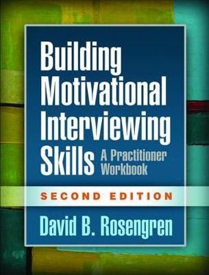 Building Motivational Interviewing Skills: A Practitioner Workbook (2nd Edition)