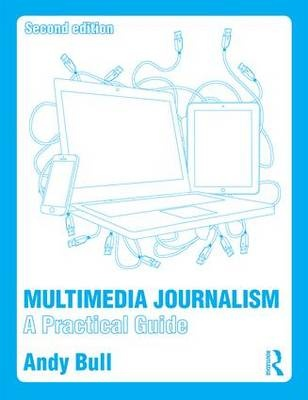 Multimedia Journalism: A Practical Guide (2nd Edition)