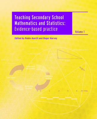 Teaching Secondary School Mathematics and Statistics: Evidence-Based Practice - Volume 1