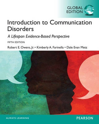 Introduction to Communication Disorders: A Lifespan Evidence-Based Approach, Global Edition (5th Edition)