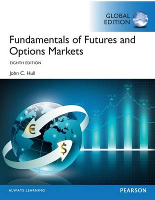 Fundamentals of Futures and Options Markets, Global Edition (8th Edition)