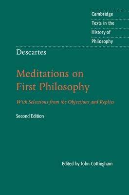 Descartes: Meditations on First Philosophy: With Selections from the Objections and Replies (2nd Edition)