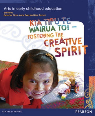 Kia Tipu Te Wairua Toi - Fostering the Creative Spirit: Arts in Early Childhood Education