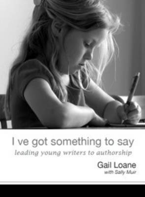 I've Got Something to Say: Leading Young Writers to Authorship