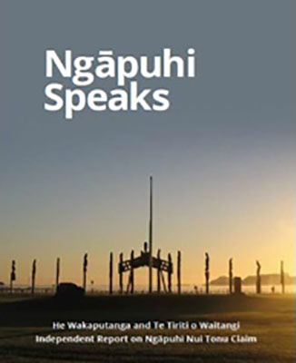 Ngapuhi Speaks: Independent Report on Ngapuhi Nui Tonu Claim