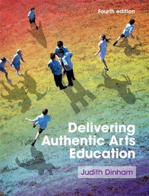 Delivering Authentic Arts Education (4th Edition)