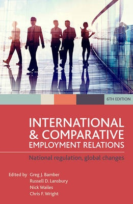 International and Comparative Employment Relations: National Regulation, Global Changes (6th Edition)